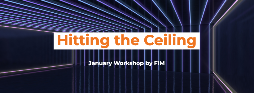 FIM January Workshop: Hitting the Ceiling